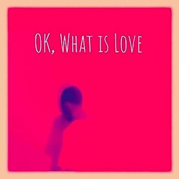Okay, What Is Love