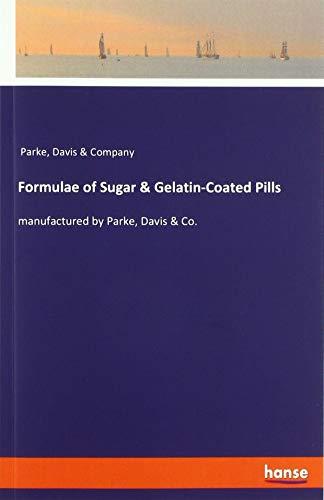 Formulae of Sugar & Gelatin-Coated Pills: manufactured by Parke, Davis & Co.