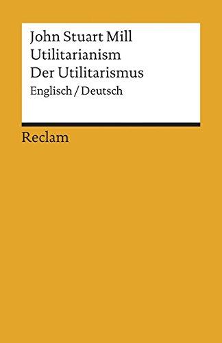Utilitarianism /Der Utilitarismus (Reclams Universal-Bibliothek)