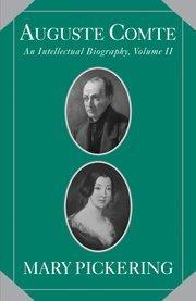 Auguste Comte: Volume 2: An Intellectual Biography (Auguste Comte Intellectual Biography)