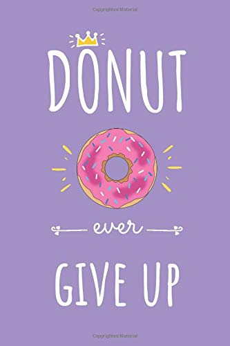 Donut ever give up, Unicorn Purple Notebook: A Wonderful Gift Under $10! Motivational, Inspirational Notebook, Sketchbook, Journal style, Alternative to Gift Card, 120 pages, 6x9 diary