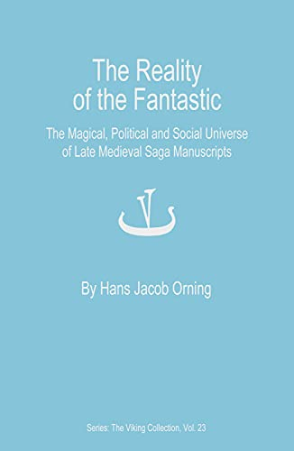The Reality of the Fantastic: The Magical, Political and Social Universe of Late Medieval Saga Manuscripts (The Viking Collection Studies in Northern Civilization)の詳細を見る