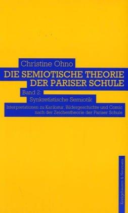 Die semiotische Theorie der Pariser Schule: Band II: Synkretistische Semiotik. Interpretationen zu Karikatur, Bildergeschichte und Comic nach der Zeichentheorie der Pariser Schule