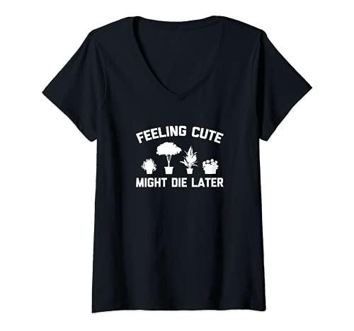 Femme Feeling Cute Might Die Later Funny Gardener Plantes de jardinage T-Shirt avec Col en V