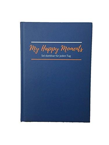 Dankbarkeitstagebuch für Anfänger / My Happy Moments / 365 Tage Dankbarkeit / Tagebuch zum Glück / Journal / positive Gedanken / Bewusstsein erweitern / tolle Geschenkidee