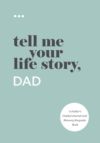 Tell Me Your Life Story, Dad: A Father's Guided Journal and Memory Keepsake Book (Tell Me Your Life Story Series)