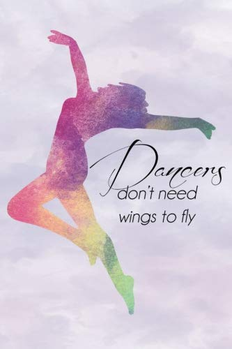 Dancers Dont Need Wings Rainbow Journal, Lined: Blank Daily Writing Notebook Diary with Ruled Lines (Dance Gifts)