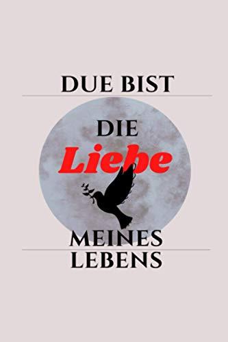 Valentinstag : Due Bist Die Liebe Meines Lebens: Das beste Liebesgeschenk-Notizbuch