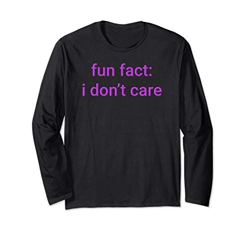 fun fact: i don't care funny meme quote sarcasm memes Long Sleeve T-Shirt