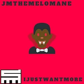 Ijustwantmore
