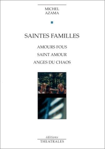 Saintes familles : Amours fous - Saint amour - Anges du chaos