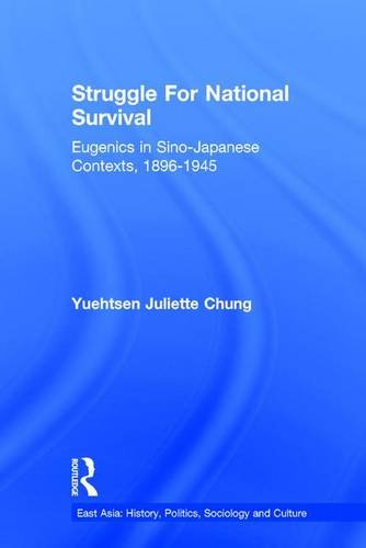 Struggle For National Survival: Chinese Eugenics in a Transnational Context, 1896-1945 (Eastasia: History, Politics, Sociology, Culture)