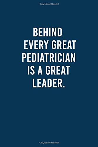 Behind Every Great Pediatrician Is A Great Leader.: Quotes Pediatrician Leader Notebook Gift for Boss, Pediatrician Journal Gift, Diary Gift For Pediatrician Coworker .