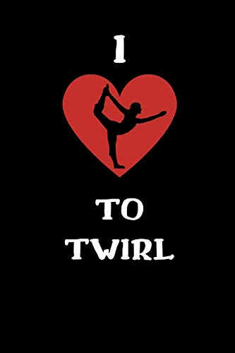 I Love To Twirl: Twirling Gift| Majorette Themed Gift| Blank Lined Journal & Notebook To Write In