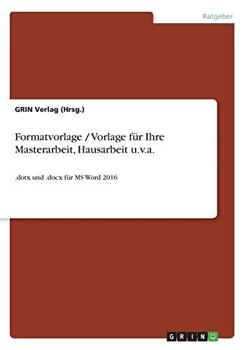 Formatvorlage / Vorlage für Ihre Masterarbeit, Hausarbeit u.v.a.: .dotx und .docx für MS Word 2016