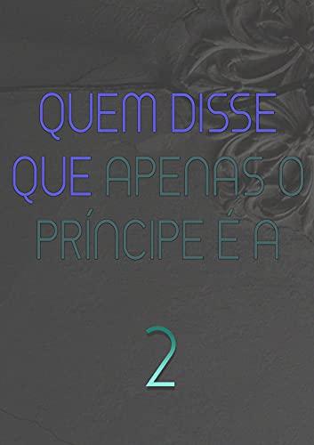 Quem Disse Que Apenas O Príncipe É A (Livro 2)