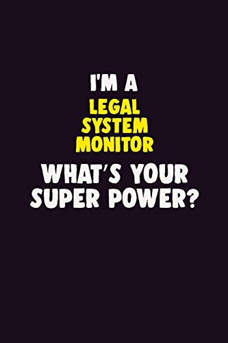 I'M A Legal System Monitor, What's Your Super Power?: 6X9 120 pages Career Notebook Unlined Writing Journal