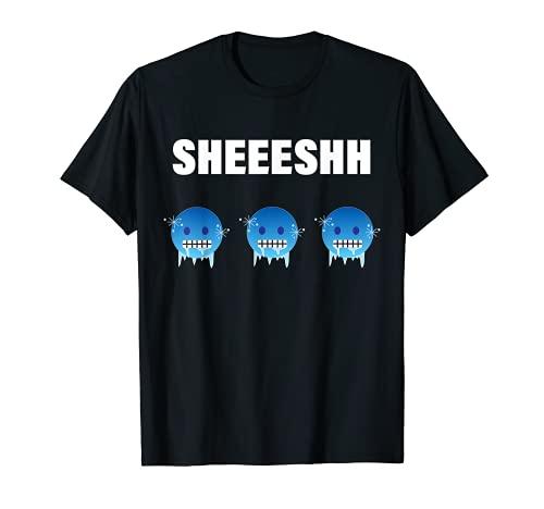 Emote de cara helada SHEEESHH   Meme Divertido en redes sociales Camiseta