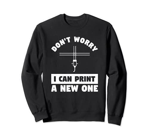 No te preocupes puedo imprimir una nueva impresión de impresora 3D Sudadera