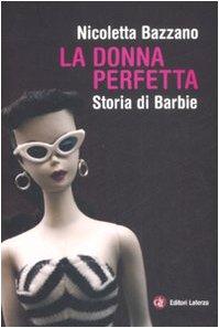La donna perfetta. Storia di Barbie