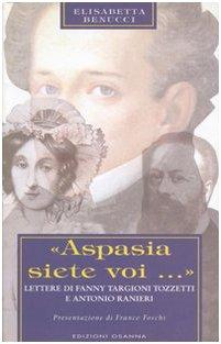 «Aspasia siete voi...». Lettere di Fanny Targioni Tozzetti e Antonio Ranieri
