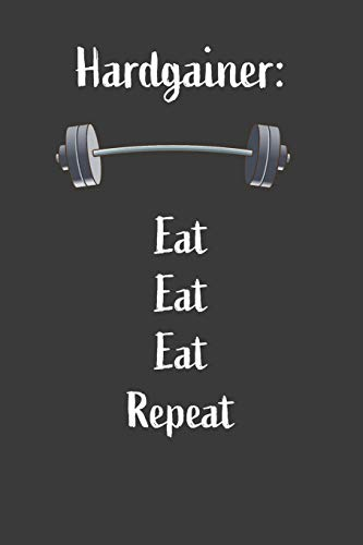 Hardgainer Eat Eat Eat Repeat: Nice Notebook For Hardgainer