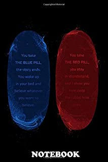Notebook: Blue Pill Or Red Pill , Journal for Writing, College Ruled Size 6