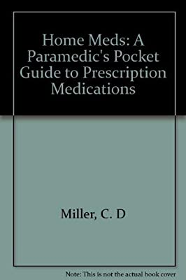 Home Meds: A Paramedic's Pocket Guide to Prescription Medications by Brady