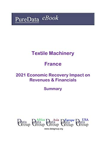 Textile Machinery France Summary: 2021 Economic Recovery Impact on Revenues & Financials (English Edition)