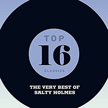 Top 16 Classics - The Very Best of Salty Holmes