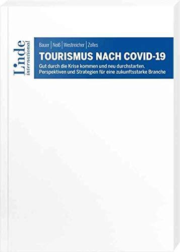 Tourismus nach COVID-19: Gut durch die Krise kommen und neu durchstarten. Perspektiven und Strategien für eine zukunftsstarke Branche