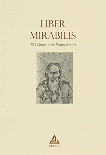 Liber Mirabilis: El Grimorio de Frater Iontas: 7 (BIBLIOTECA DE LA TRADICIÓN HERMÉTICA)