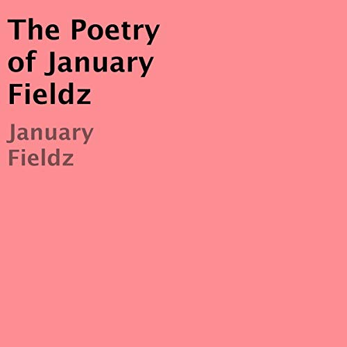 The Poetry of January Fieldz audiobook cover art