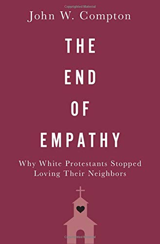 Image of The End of Empathy: Why White Protestants Stopped Loving Their Neighbors