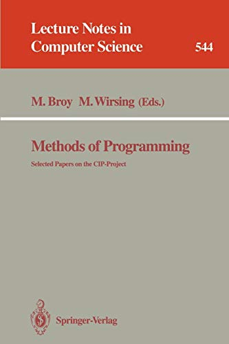 Methods of Programming: Selected Papers on the CIP-Project (Lecture Notes in Computer Science (544), Band 544)