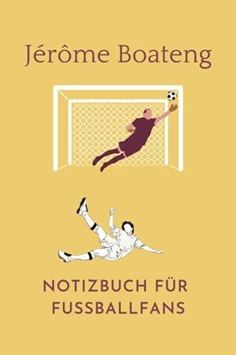 Jérôme Boateng: Notizbuch für Fußball Fans: Punktiertes Buch für alle Fussball Liebhaber. Ideal geeignet als Notizheft, Journal, Tagebuch und ... für Freunde, Verwandte und Kollegen.
