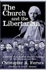 The Church and the Libertarian: A Defense of the Catholic Church's Teaching on Man, Economy, and State Paperback