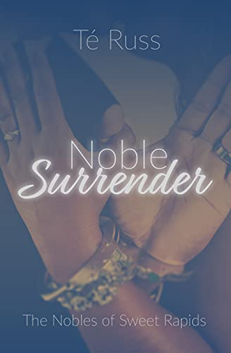 Noble Surrender (The Nobles of Sweet Rapids Book 2) by [Té Russ]