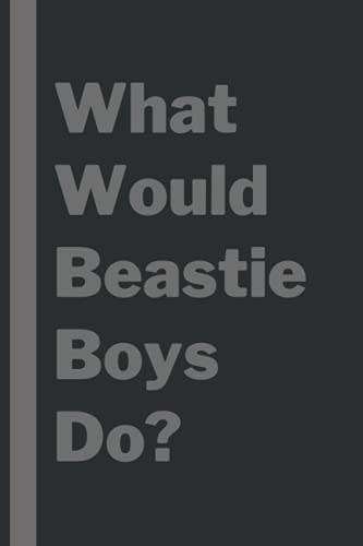 What Would Beastie Boys Do?: Lined Journal Notebook Birthday Gift for Beastie Boys Lovers: (Composition Book Journal) (6x 9 inches)