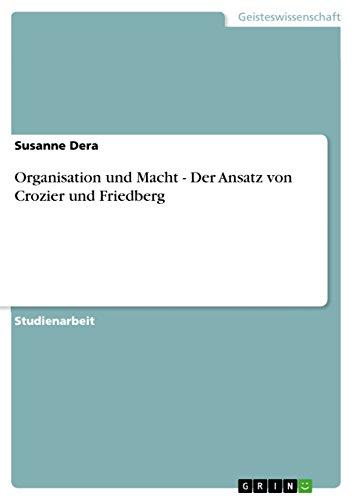 Organisation und Macht - Der Ansatz von Crozier und Friedberg (German Edition)