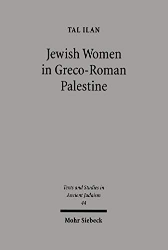 Jewish Women in Greco-Roman Palestine: An Inquiry into Image and Status (Texts and Studies in Ancient Judaism Book 44) (English Edition)