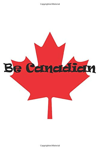 Be Canadian: JOURNAL /Lined notebook/pege120