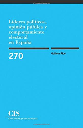 Líderes Políticos, Opinión Pública Y Comportamiento Electoral En España (Monografías)