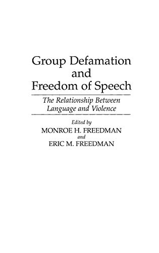 Compare Textbook Prices for Group Defamation and Freedom of Speech: The Relationship Between Language and Violence Contributions in Legal Studies  ISBN 9780313292972 by Freedman, Monore H.,Freedman, Eric M.
