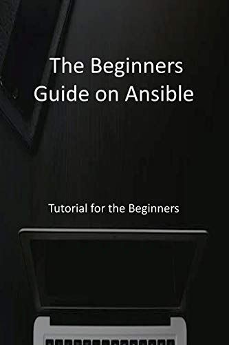 The Beginners Guide on Ansible: Tutorial for the Beginners