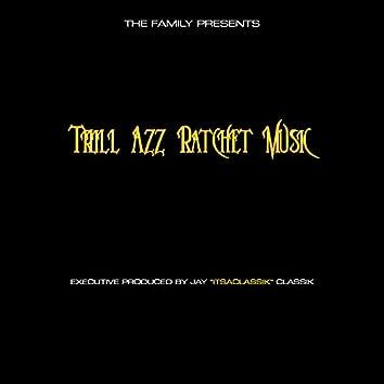 Trill Azz Ratchet Music