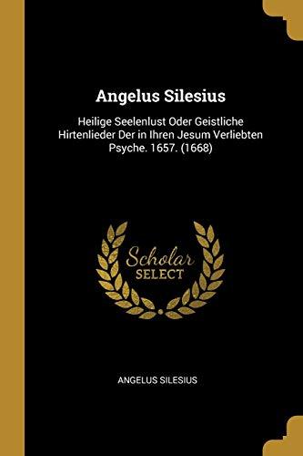 GER-ANGELUS SILESIUS: Heilige Seelenlust Oder Geistliche Hirtenlieder Der in Ihren Jesum Verliebten Psyche. 1657. (1668)