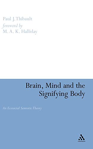 Compare Textbook Prices for Brain, Mind and the Signifying Body: An Ecosocial Semiotic Theory Open Linguistics  ISBN 9780826469656 by Thibault, Paul
