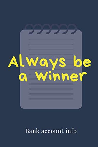 Always be a winner (bank account info journal): notebook journal bank account  informations 6
