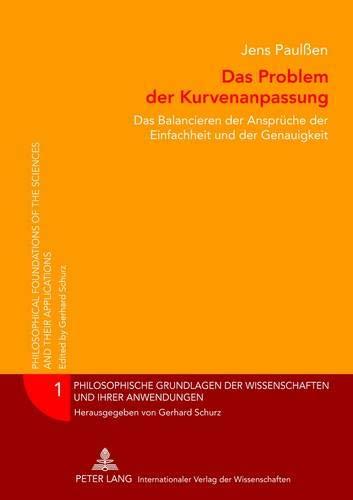Das Problem der Kurvenanpassung: Das Balancieren der Ansprüche der Einfachheit und der Genauigkeit (Philosophische Grundlagen der Wissenschaften und ... the Sciences and their Applications, Band 1)